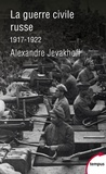 Alexandre Jevakhoff - La guerre civile russe, 1917-1922.