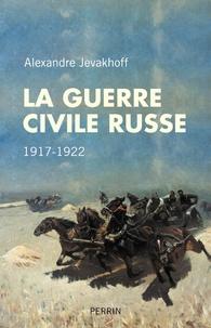 Alexandre Jevakhoff - La guerre civile russe - 1917-1922.