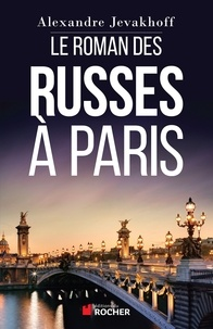 Alexandre Jevakhoff - Le Roman des Russes à Paris.