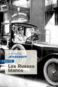Alexandre Jevakhoff - Les Russes blancs.