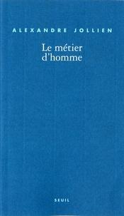 Alexandre Jollien - Le métier d'homme.