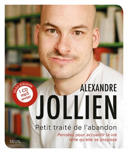 Alexandre Jollien - Petit traité de l'abandon - Pensées pour accueillir la vie telle qu'elle se propose. 1 CD audio MP3