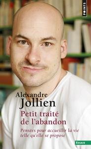 Alexandre Jollien - Petit traité de l'abandon - Pensées pour accueillir la vie telle qu'elle se propose.
