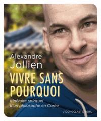 Alexandre Jollien - Vivre sans pourquoi - Itinéraire spirituel d'un philosophe en Corée. 1 CD audio MP3