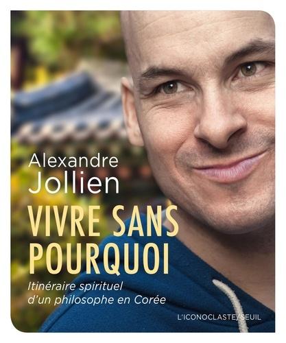Vivre sans pourquoi - Alexandre Jollien - Format PDF - 9782021212907 - 9,99 €