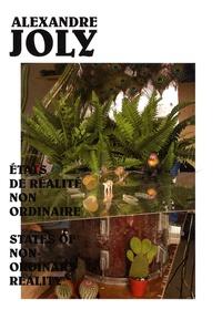 Alexandre Joly - Etats de réalité non ordinaire - Edition bilingue français-anglais.