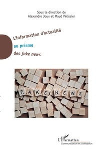 Alexandre Joux et Maud Pélissier - L'information d'actualité au prisme des fake news.