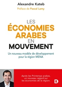 Alexandre Kateb - Les économies arabes en mouvement - Un nouveau modèle de développement pour la région MENA.