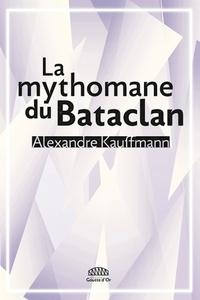 Alexandre Kauffmann - La mythomane du Bataclan.