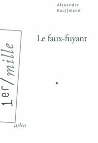 Alexandre Kauffmann - Le faux-fuyant.