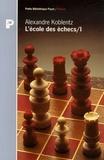 Alexandre Koblentz - L'école des échecs - Tome 1, Le monde enchanté de la combinaison.