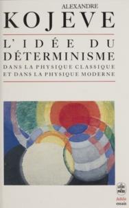 Alexandre Kojève - L'Idée du déterminisme - Dans la physique classique et dans la physique moderne.