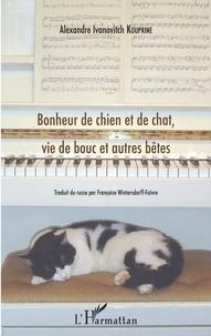 Alexandre Kouprine - Bonheur de chien et de chat, vie de bouc et autres bêtes.