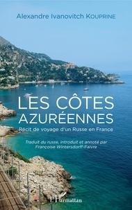 Alexandre Kouprine - Les côtes azuréennes - Récit de voyage d'un Russe en France.