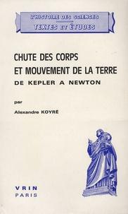 Alexandre Koyré - Chute des corps et mouvements de la Terre de Kepler à Newton - (Histoire et documents d'un problème).
