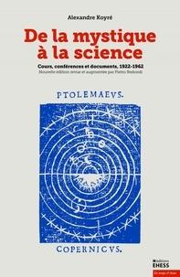 Alexandre Koyré - De la mystique à la science - Cours, conférences et documents, 1922-1962.