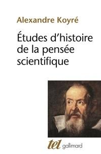 Études d'histoire de la pensée scientifique - Alexandre Koyré |