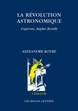 Alexandre Koyré - La révolution astronomique - Copernic, Kepler, Borelli.