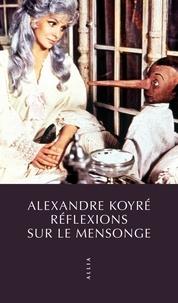 Alexandre Koyré - Réflexions sur le mensonge.