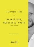 Alexandre Kson - Marketeurs, mobilisez-vous ! (sans déraper).