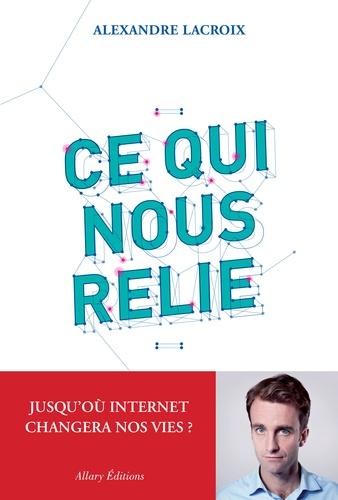 Alexandre Lacroix - Ce qui nous relie.