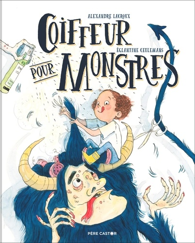 Alexandre Lacroix et Eglantine Ceulemans - Coiffeur pour monstres.
