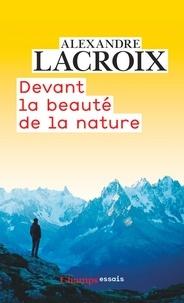 Alexandre Lacroix - Devant la beauté de la nature.