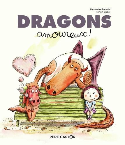 Alexandre Lacroix et Ronan Badel - Dragons amoureux !.