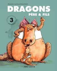 Alexandre Lacroix et Ronan Badel - Dragons père & fils - 3 aventures : Dragons, père & fils ; Dragons amoureux ! ; Dragons, au boulot !.