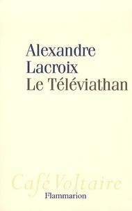 Alexandre Lacroix - Le Téléviathan.