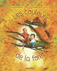 Alexandre Lacroix et Philippe-Henri Turin - Les couleurs de la forêt.