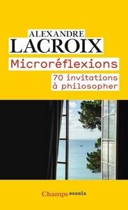 Alexandre Lacroix - Microréflexions - 70 invitations à philosopher.