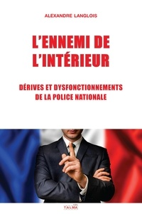Alexandre Langlois - L'ennemi de l'intérieur - Dérives et dysfonctionnements de la Police nationale.