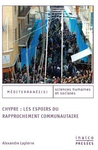 Alexandre Lapierre - Chypre : les espoirs du rapprochement communautaire.