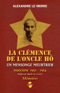 Alexandre Le Merre - La clémence de l'Oncle Hô - Un mensonge meurtrier - Indochine 1952-1954.