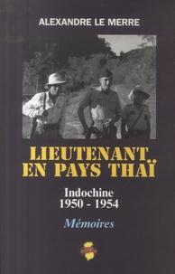 Alexandre Le Merre - Lieutenant en pays Thaï - Indochine 1950-1954.