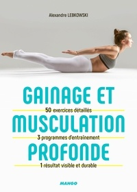 Alexandre Lebkowski - Gainage et musculation profonde - 50 exercices détaillés, 3 programmes d'entraînement, 1 résultat visible et durable.