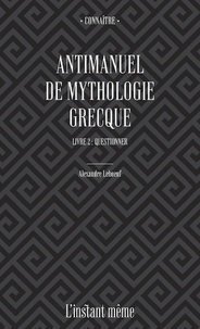 Alexandre Leboeuf - Antimanuel de mythologie grecque - Tome 2, Questionner.