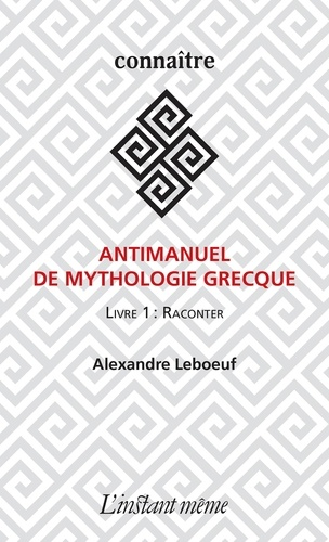 Antimanuel de mythologie grecque. Livre 1 : Raconter