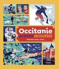 Alexandre Léoty et Fred L. - Ma grande encyclopédie d'Occitanie.