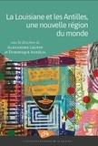 Alexandre Leupin et Dominique Aurélia - La Louisiane et les Antilles, une nouvelle région du monde.