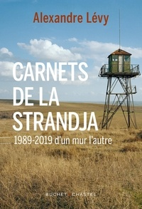 Alexandre Lévy - Carnets de la Strandja - 1989-2019 d'un mur l'autre.