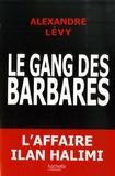 Alexandre Lévy - Le gang des barbares - Chronique d'un fiasco policier.