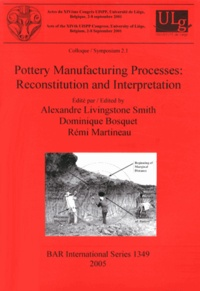 Alexandre Livingstone Smith et Dominique Bosquet - Pottery Manufacturing Processes: Reconstitution and Interpretation.