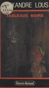 Alexandre Lous et François Guérif - Tableaux noirs.