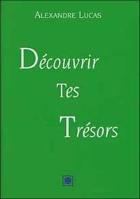 Alexandre Lucas - Découvrir tes trésors - Dans les événements vécus de ta vie.