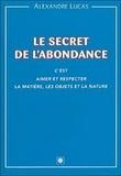 Alexandre Lucas - Le secret de l'abondance - C'est aimer et respecter la matière, les objets et la nature.