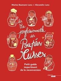 Alexandre Luna et Marine Baumann Luna - La vie professionnelle des poupées russes - Petit guide impertinent de la reconversion.
