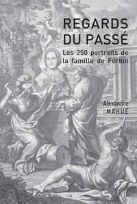 Alexandre Mahue - Regards du passé - Les 250 portraits de la famille de Forbin.