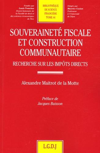 Alexandre Maitrot de la Motte - Souveraineté fiscale et construction communautaire - Recherche sur les impôts directs.